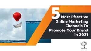 Most Effective Online Marketing Channels To Promote Your Brand in 2021